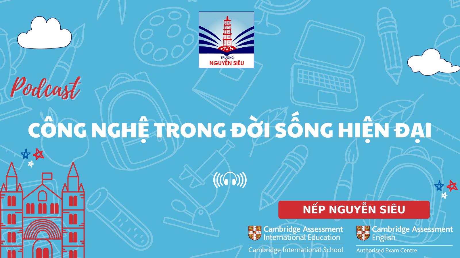 """Podcast Nếp Nguyễn Siêu: """"Công nghệ trong đời sống hiện đại"""""""